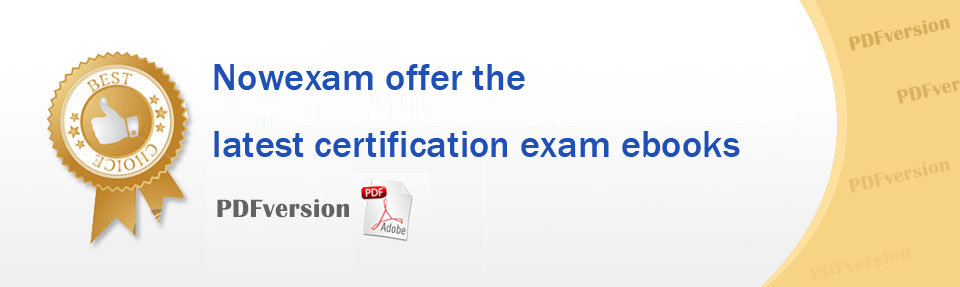 Nowexam offer the latest certification exam ebooks